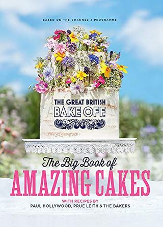 The Great British Bake Off: The Great Book of Amazing Cakes