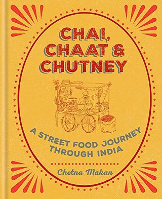 Chai, Chat & Chutney: A Street Food Journey through India by Chetna Makan